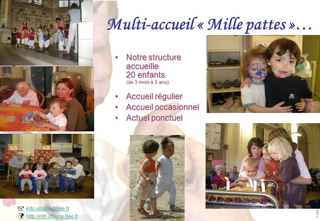  info.villapia@free.fr  http://info.villapia.free.fr info.villapia@free.fr http://info.villapia.free.fr © 2006 JPD-AMITEL & VillaPia Multi-accueil « Mille pattes »… •N•N•N•Notre structure accueille 20 enfants (de 3 mois à 3 ans).
