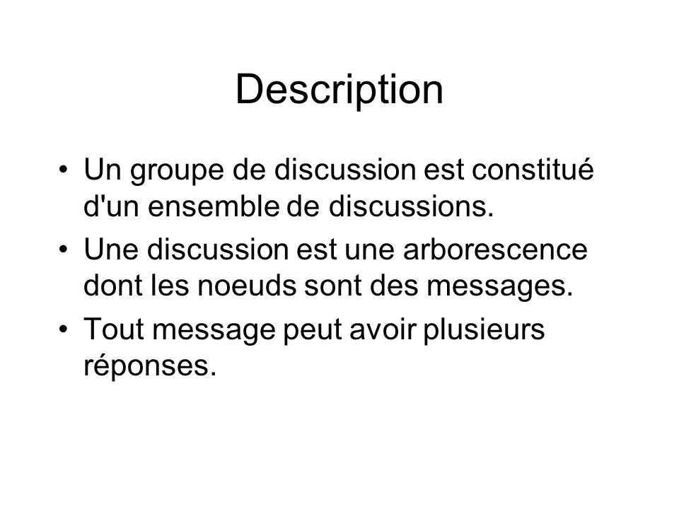 Description •Un groupe de discussion est constitué d un ensemble de discussions.