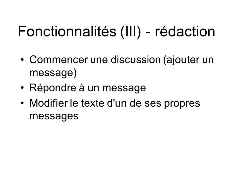 Fonctionnalités (III) - rédaction •Commencer une discussion (ajouter un message) •Répondre à un message •Modifier le texte d'un de ses propres message