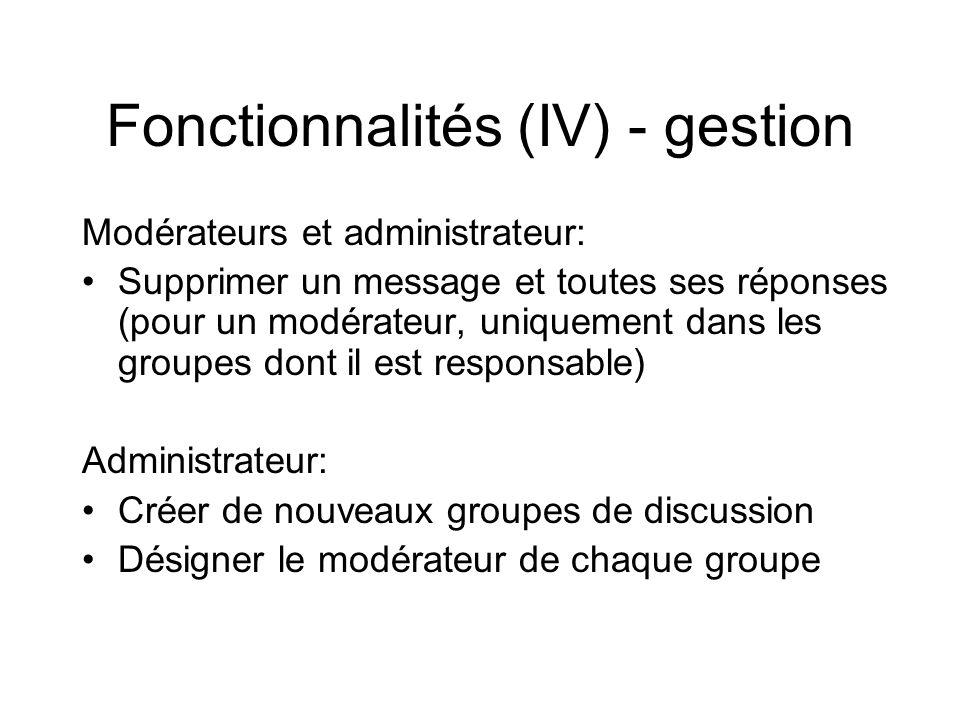 Fonctionnalités (IV) - gestion Modérateurs et administrateur: •Supprimer un message et toutes ses réponses (pour un modérateur, uniquement dans les gr
