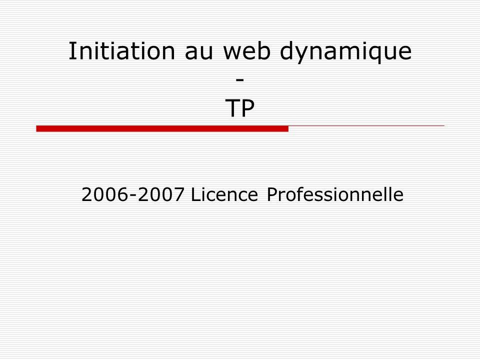 Initiation au web dynamique - TP 2006-2007 Licence Professionnelle