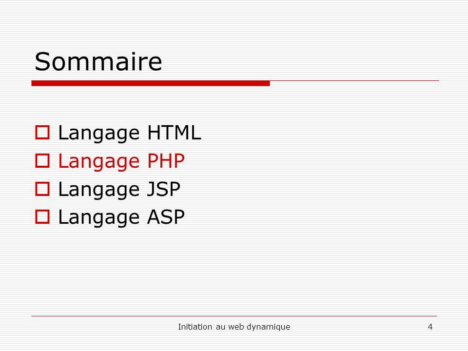 Initiation au web dynamique4 Sommaire  Langage HTML  Langage PHP  Langage JSP  Langage ASP