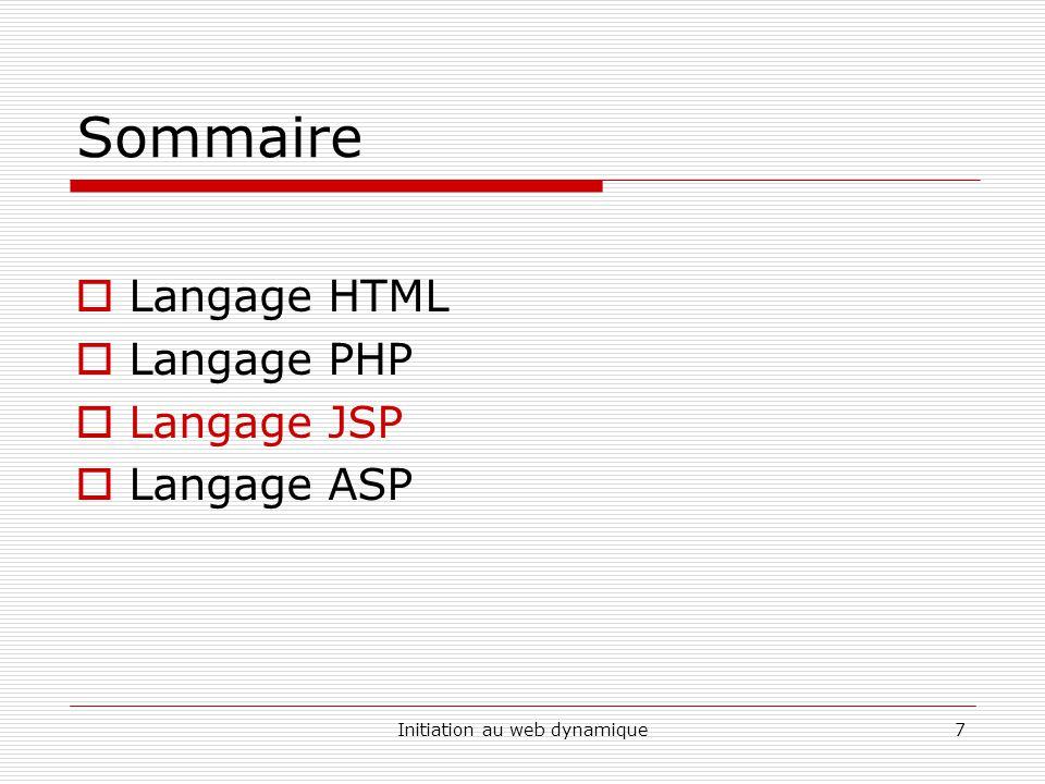 Initiation au web dynamique7 Sommaire  Langage HTML  Langage PHP  Langage JSP  Langage ASP