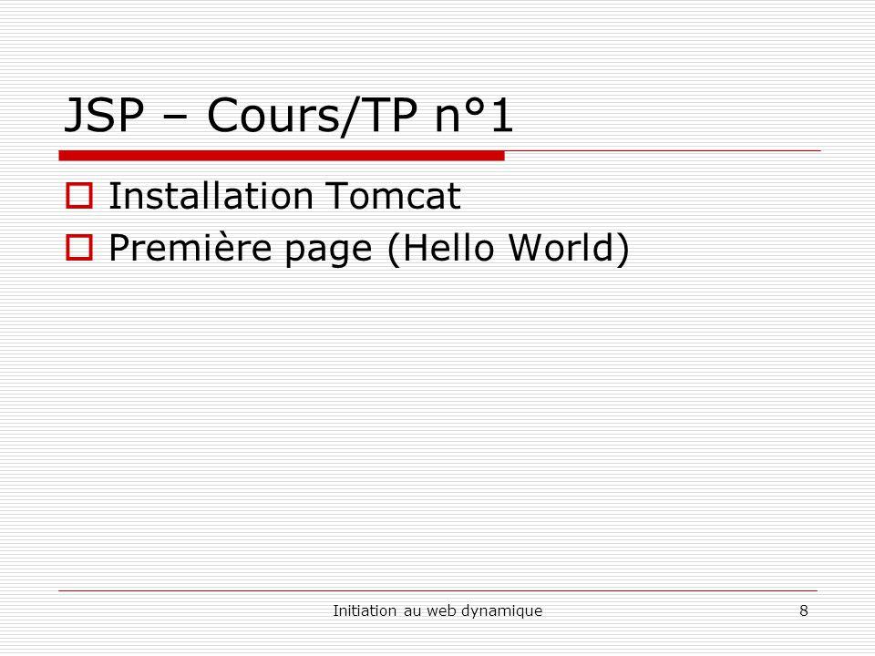 Initiation au web dynamique8 JSP – Cours/TP n°1  Installation Tomcat  Première page (Hello World)