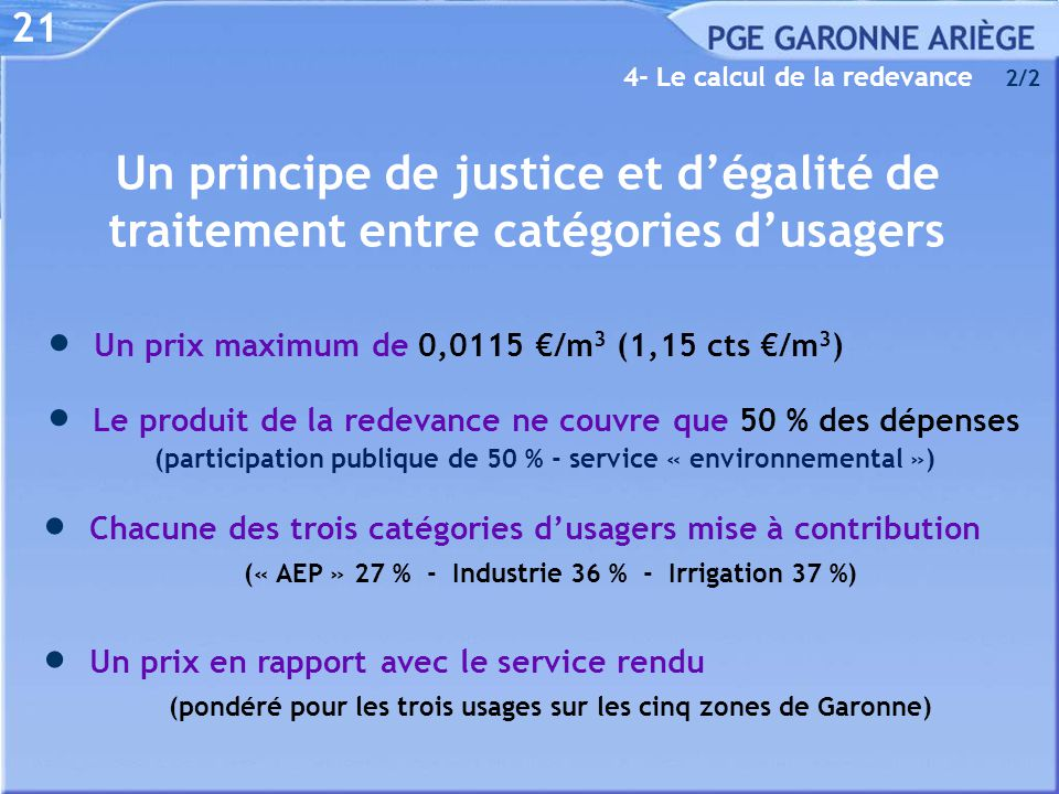 21  Un prix maximum de 0,0115 €/m 3 (1,15 cts €/m 3 )  Chacune des trois catégories d'usagers mise à contribution (« AEP » 27 % - Industrie 36 % - I