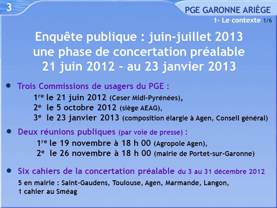 3 Enquête publique : juin-juillet 2013 une phase de concertation préalable 21 juin 2012 - au 23 janvier 2013  Trois Commissions de usagers du PGE : 1