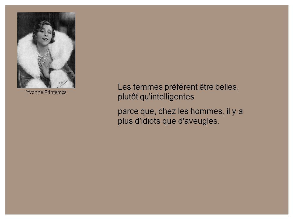 Le seul moment où une femme réussit à changer un homme, c est quand il est bébé. Nathalie Wood