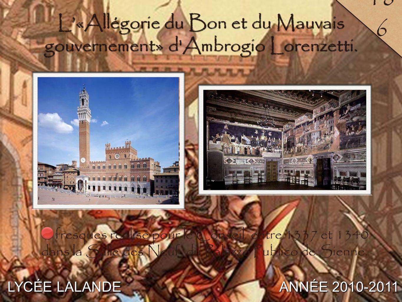 6 LYCÉE LALANDE ANNÉE 2010-2011 18 7 6 L'«Allégorie du Bon et du Mauvais gouvernement» d Ambrogio Lorenzetti.