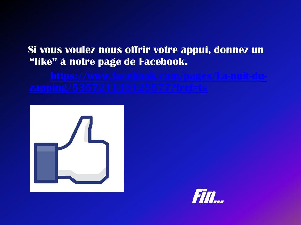 """Fin… Si vous voulez nous offrir votre appui, donnez un """"like"""" à notre page de Facebook. https://www.facebook.com/pages/La-nuit-du- zapping/53572113312"""