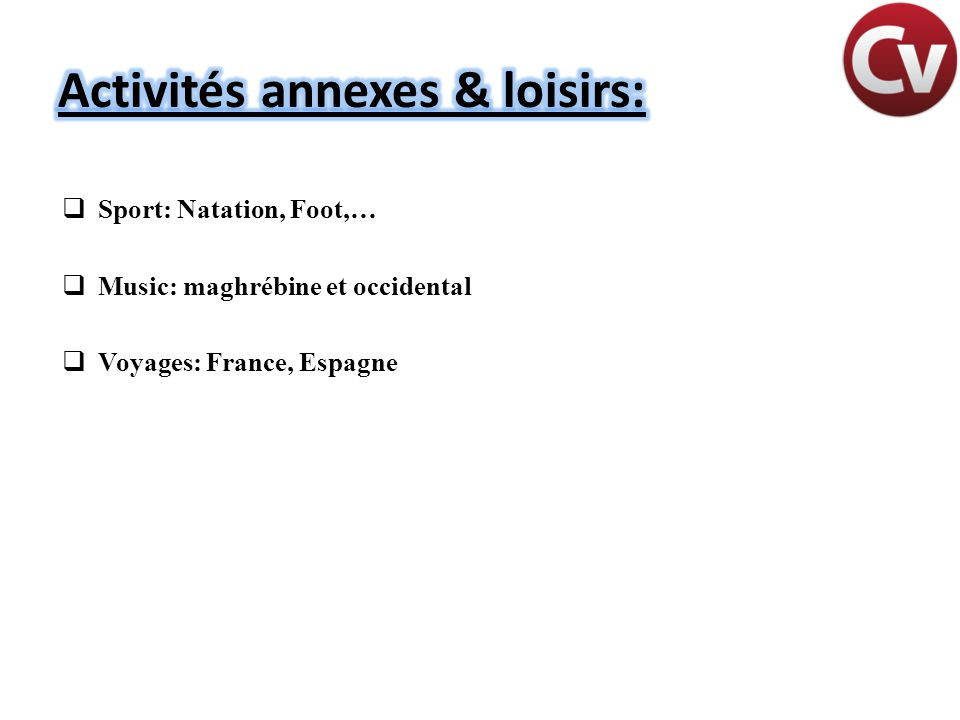  Sport: Natation, Foot,…  Music: maghrébine et occidental  Voyages: France, Espagne
