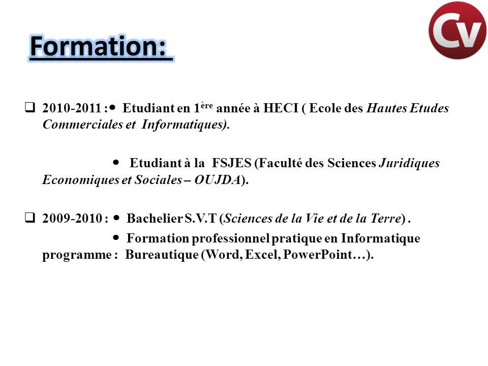  2010-2011 :  Etudiant en 1 ère année à HECI ( Ecole des Hautes Etudes Commerciales et Informatiques).  Etudiant à la FSJES (Faculté des Sciences J
