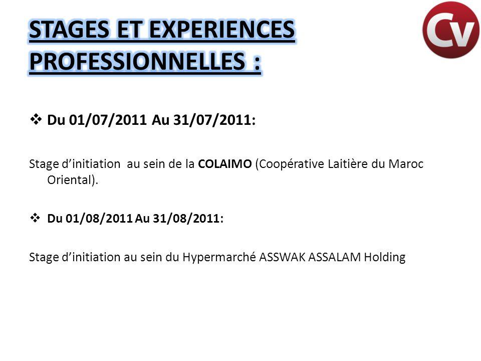  Du 01/07/2011 Au 31/07/2011: Stage d'initiation au sein de la COLAIMO (Coopérative Laitière du Maroc Oriental).  Du 01/08/2011 Au 31/08/2011: Stage