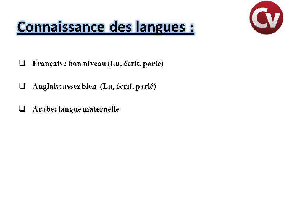  Français : bon niveau (Lu, écrit, parlé)  Anglais: assez bien (Lu, écrit, parlé)  Arabe: langue maternelle