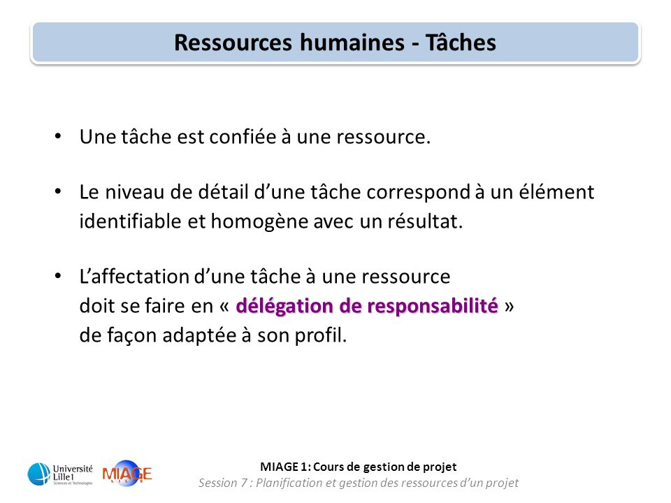 MIAGE 1: Cours de gestion de projet Session 7 : Planification et gestion des ressources d'un projet • Une tâche est confiée à une ressource. • Le nive