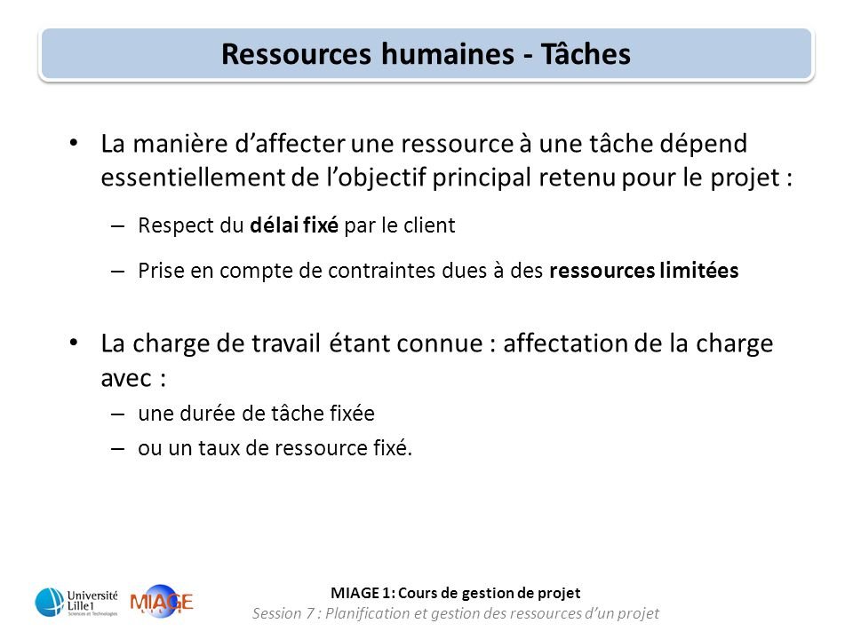 MIAGE 1: Cours de gestion de projet Session 7 : Planification et gestion des ressources d'un projet • La manière d'affecter une ressource à une tâche