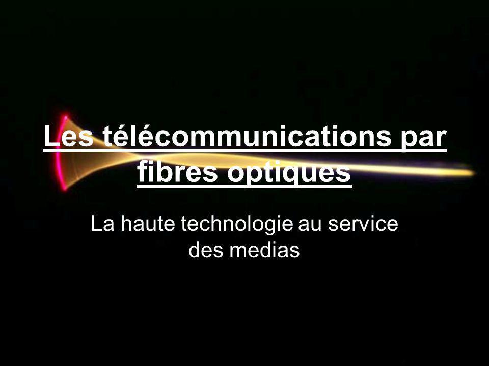 Les télécommunications par fibres optiques La haute technologie au service des medias