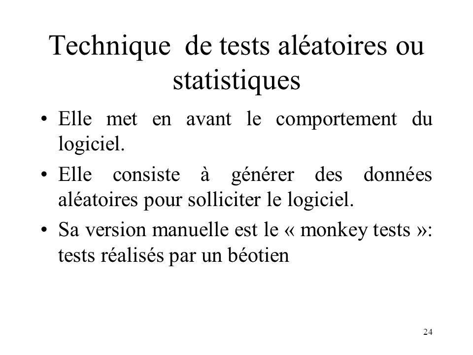 24 Technique de tests aléatoires ou statistiques •Elle met en avant le comportement du logiciel. •Elle consiste à générer des données aléatoires pour