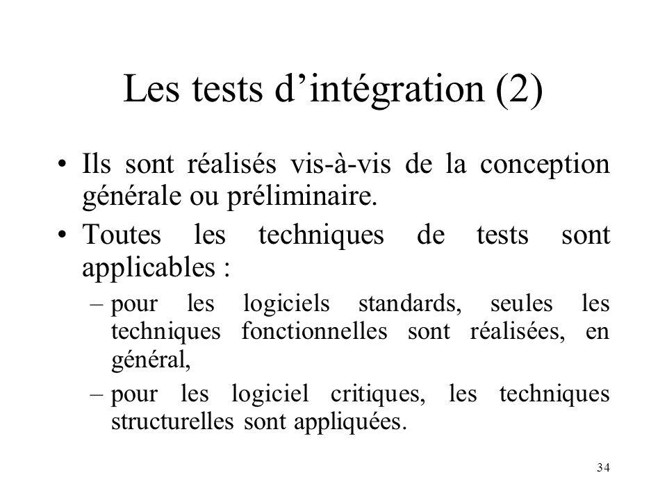 34 Les tests d'intégration (2) •Ils sont réalisés vis-à-vis de la conception générale ou préliminaire. •Toutes les techniques de tests sont applicable
