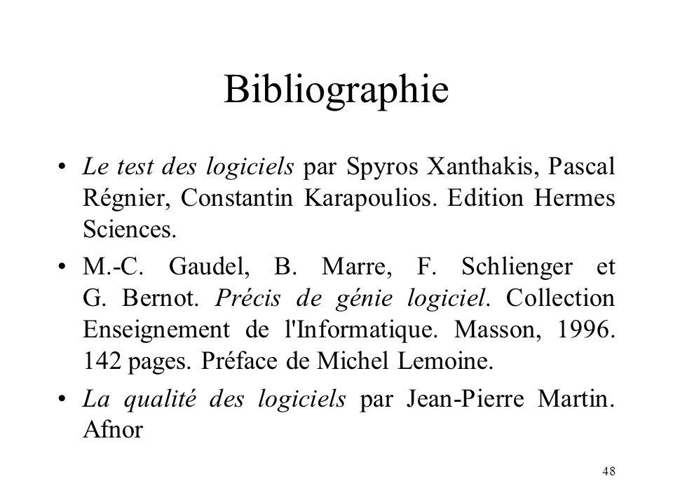 48 Bibliographie •Le test des logiciels par Spyros Xanthakis, Pascal Régnier, Constantin Karapoulios. Edition Hermes Sciences. •M.-C. Gaudel, B. Marre