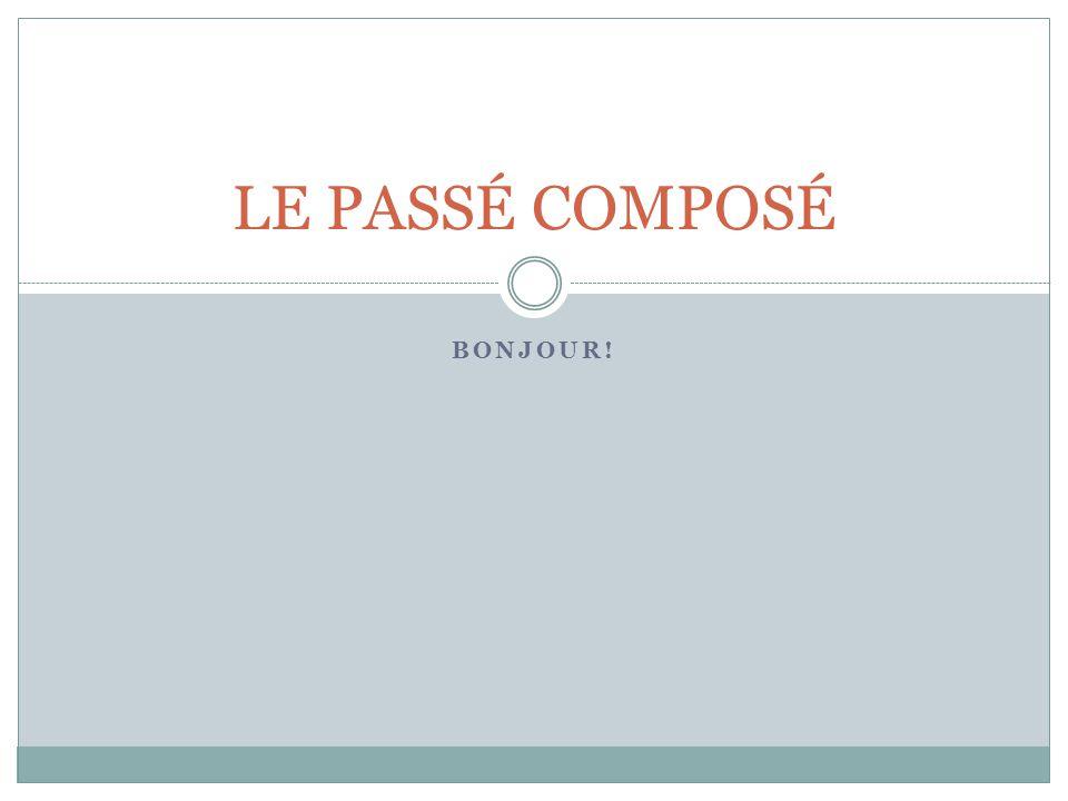 BONJOUR! LE PASSÉ COMPOSÉ