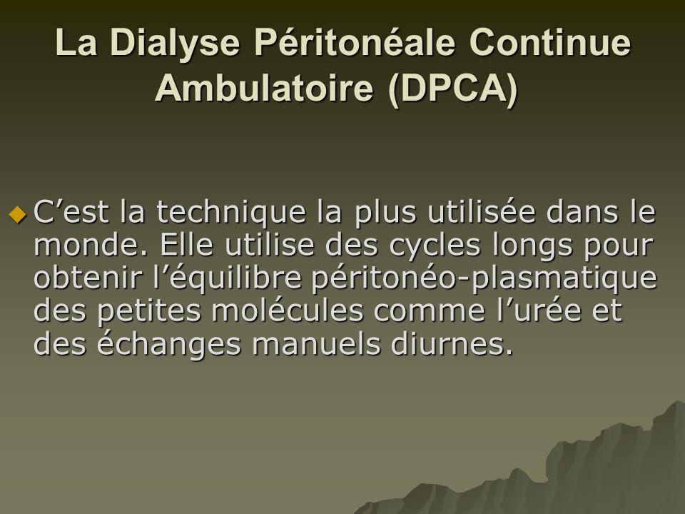 La Dialyse Péritonéale Continue Ambulatoire (DPCA) La Dialyse Péritonéale Continue Ambulatoire (DPCA)  C'est la technique la plus utilisée dans le mo