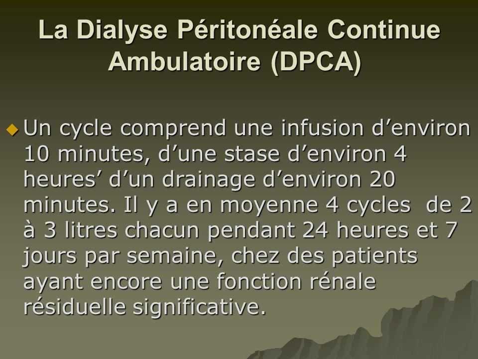 La Dialyse Péritonéale Continue Ambulatoire (DPCA) La Dialyse Péritonéale Continue Ambulatoire (DPCA)  Un cycle comprend une infusion d'environ 10 mi
