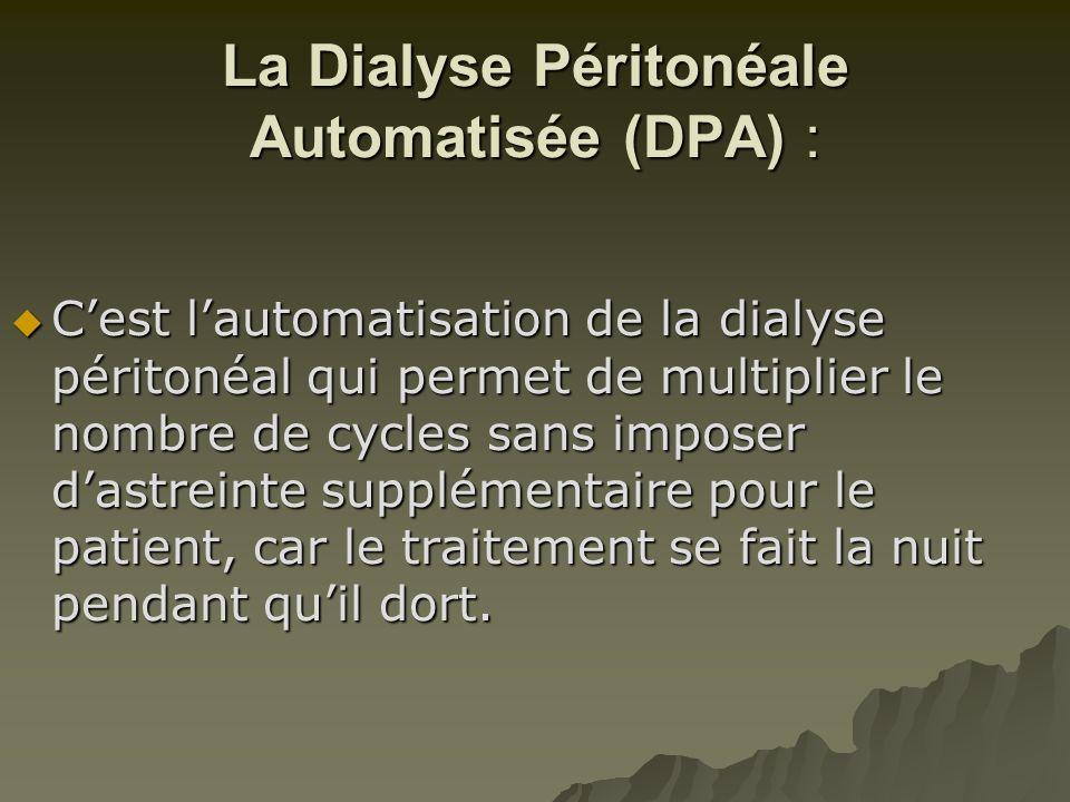 La Dialyse Péritonéale Automatisée (DPA) :  C'est l'automatisation de la dialyse péritonéal qui permet de multiplier le nombre de cycles sans imposer