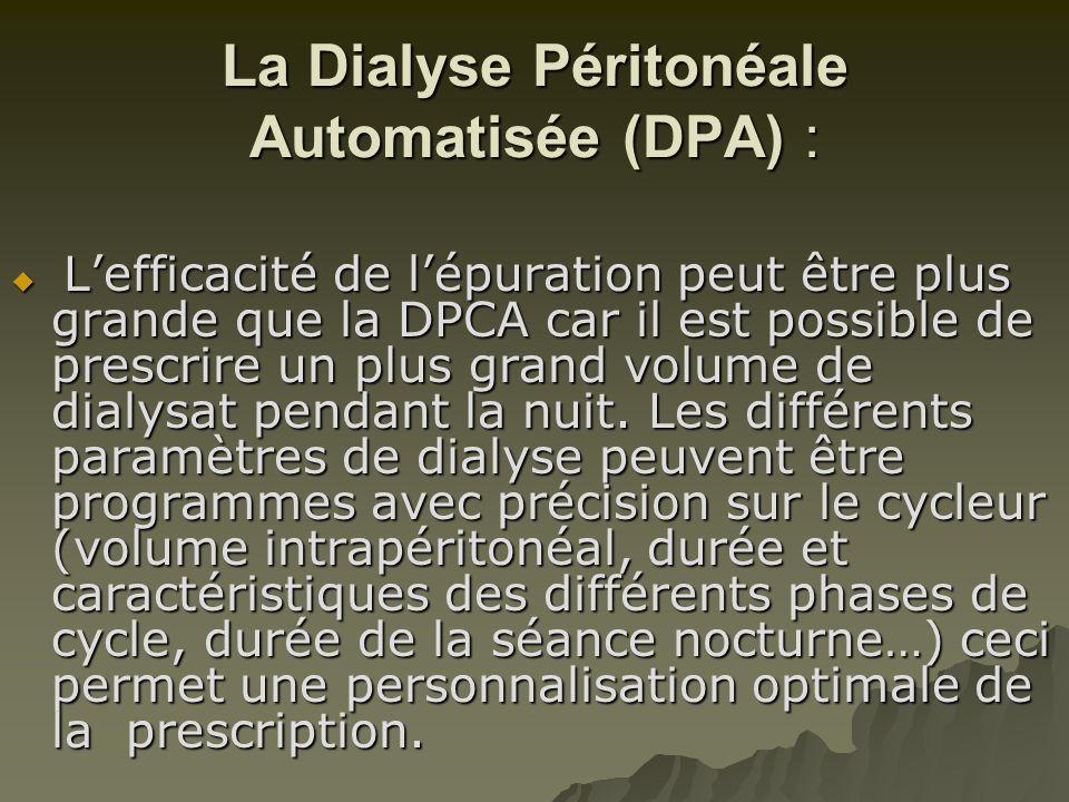 La Dialyse Péritonéale Automatisée (DPA) :  L'efficacité de l'épuration peut être plus grande que la DPCA car il est possible de prescrire un plus gr