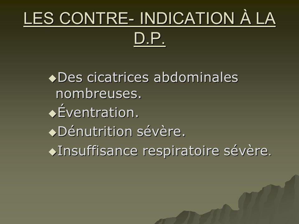 LES CONTRE- INDICATION À LA D.P.  Des cicatrices abdominales nombreuses.  Éventration.  Dénutrition sévère.  Insuffisance respiratoire sévère.