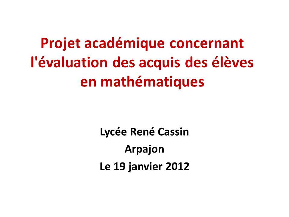 Projet académique concernant l évaluation des acquis des élèves en mathématiques Lycée René Cassin Arpajon Le 19 janvier 2012