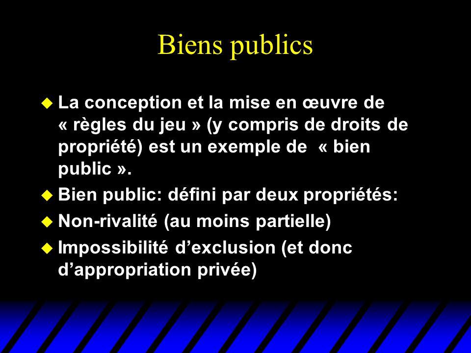 Biens publics u La conception et la mise en œuvre de « règles du jeu » (y compris de droits de propriété) est un exemple de « bien public ». u Bien pu