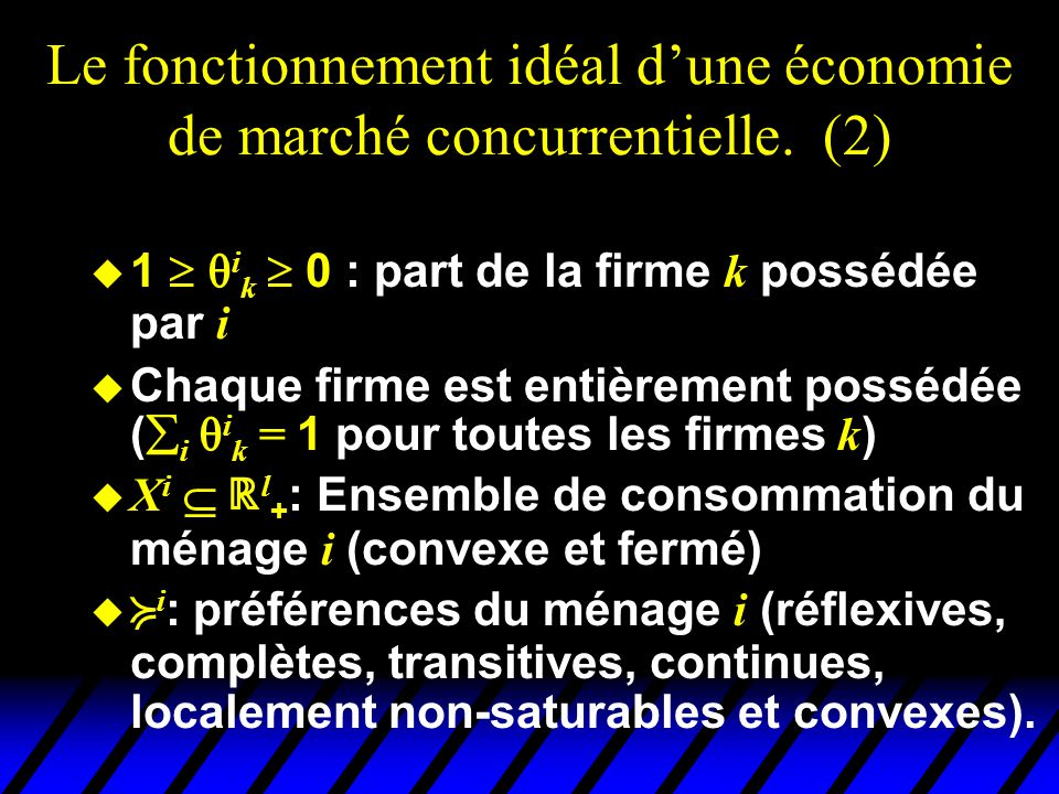 Le fonctionnement idéal d'une économie de marché concurrentielle. (2)  1   i k  0 : part de la firme k possédée par i  Chaque firme est entièreme