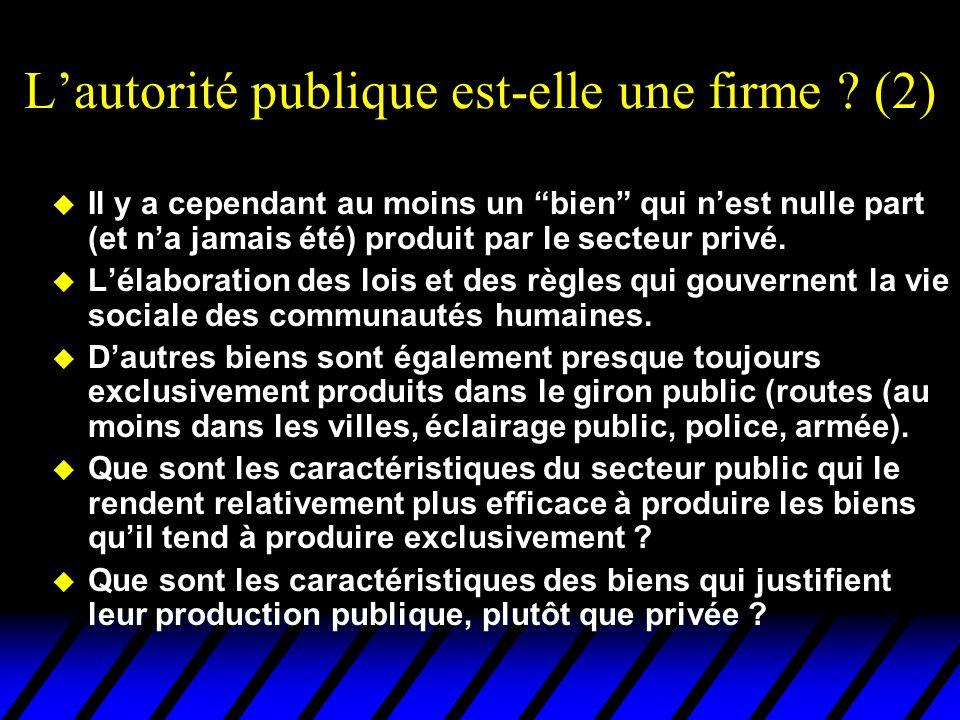 """L'autorité publique est-elle une firme ? (2) u Il y a cependant au moins un """"bien"""" qui n'est nulle part (et n'a jamais été) produit par le secteur pri"""