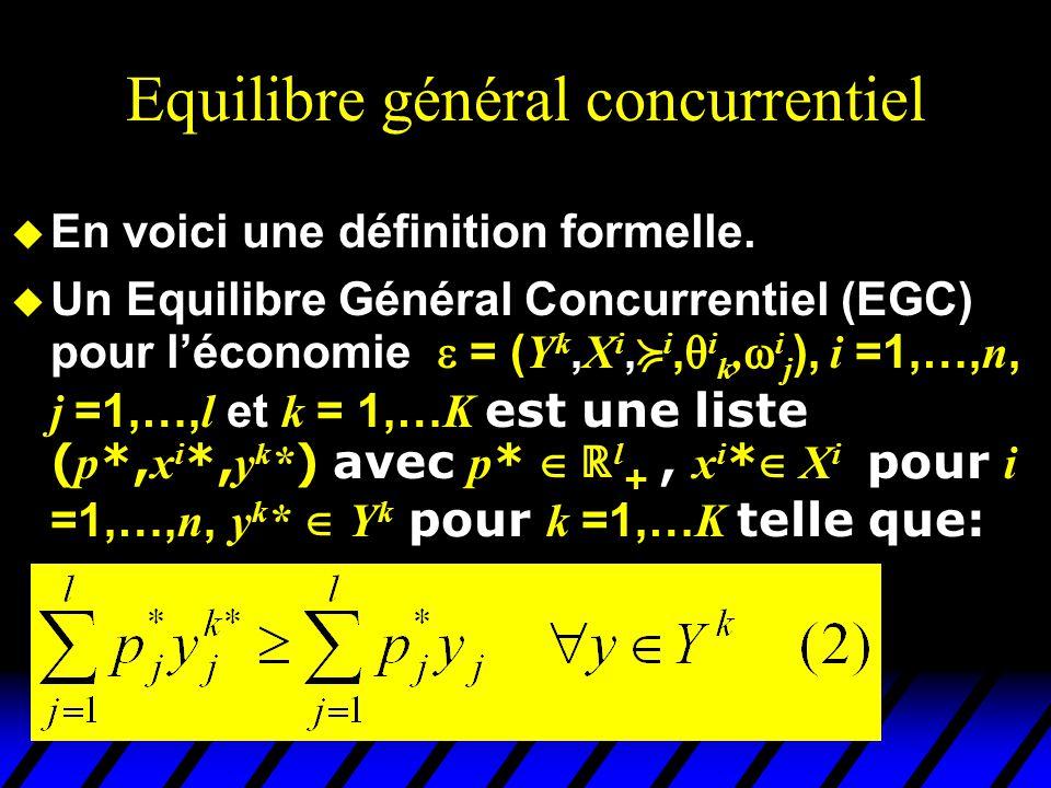 Equilibre général concurrentiel u En voici une définition formelle.  Un Equilibre Général Concurrentiel (EGC) pour l'économie  = ( Y k, X i,  i, 