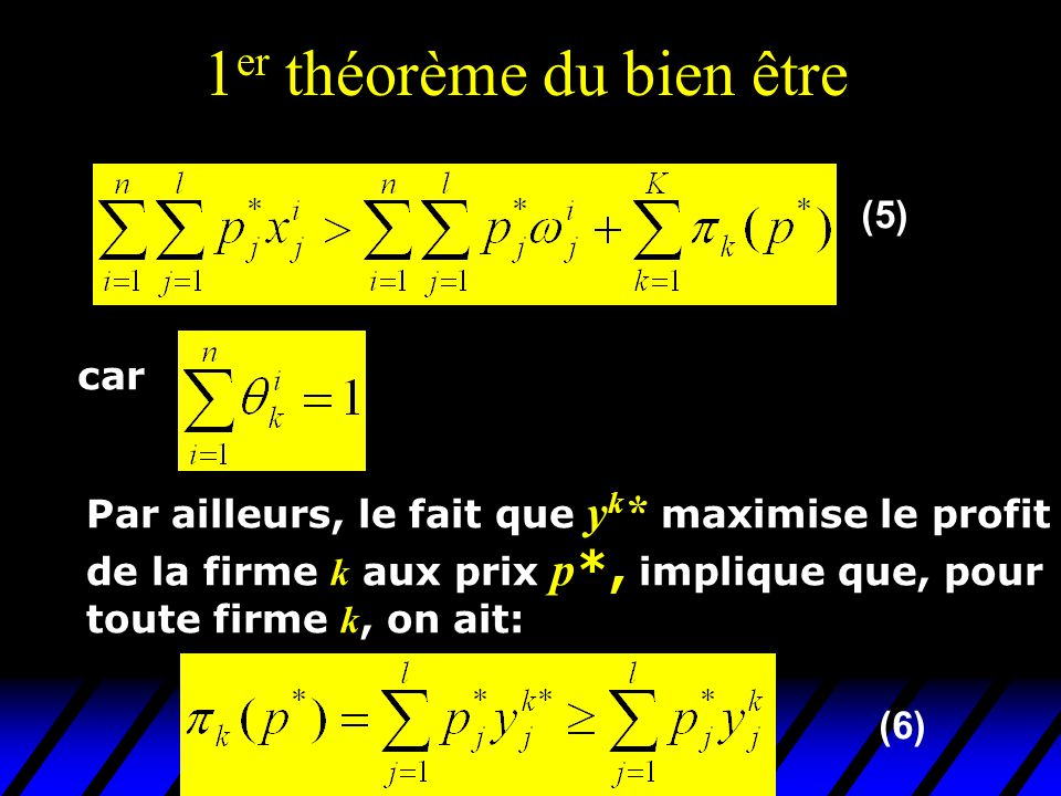 1 er théorème du bien être  car Par ailleurs, le fait que y k * maximise le profit de la firme k aux prix p *, implique que, pour toute firme k, on a