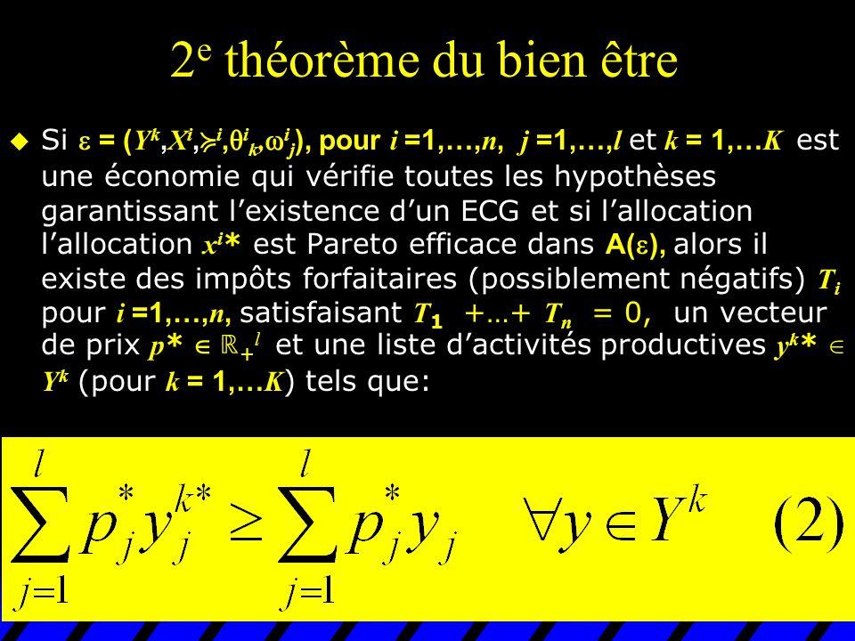 2 e théorème du bien être  Si  = ( Y k, X i,  i,  i k,  i j ), pour i =1,…, n, j =1,…, l et k = 1,… K est une économie qui vérifie toutes les hyp