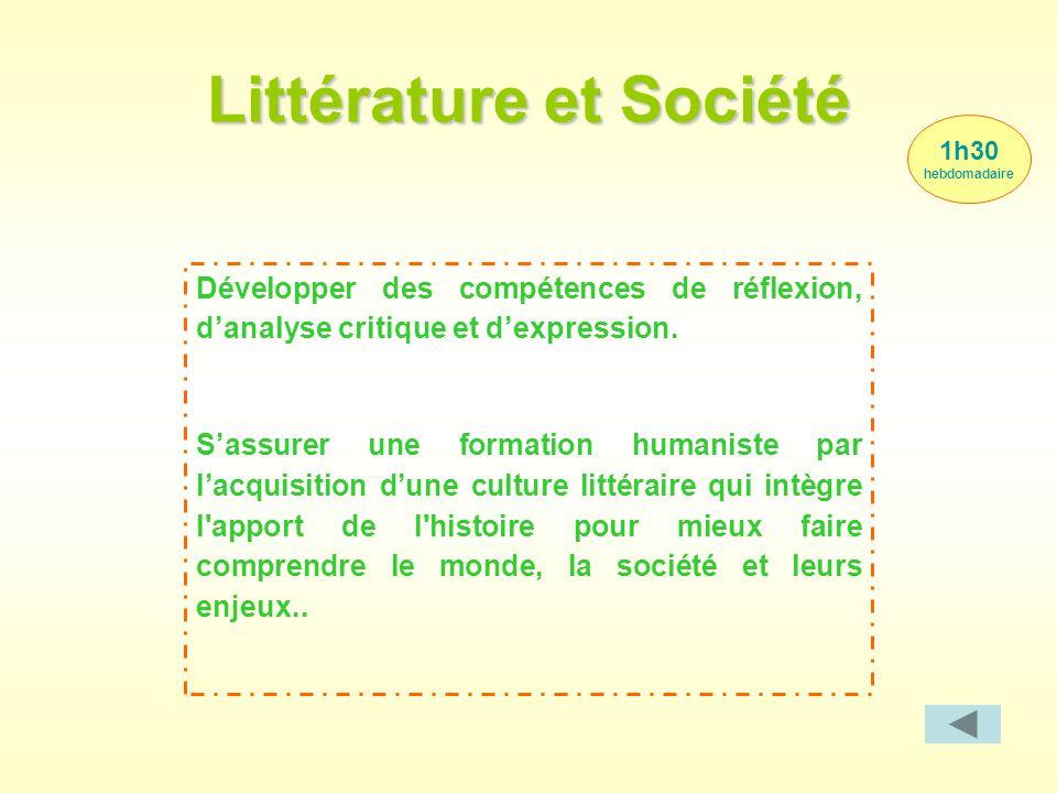 Littérature et Société 1h30 hebdomadaire Développer des compétences de réflexion, d'analyse critique et d'expression. S'assurer une formation humanist