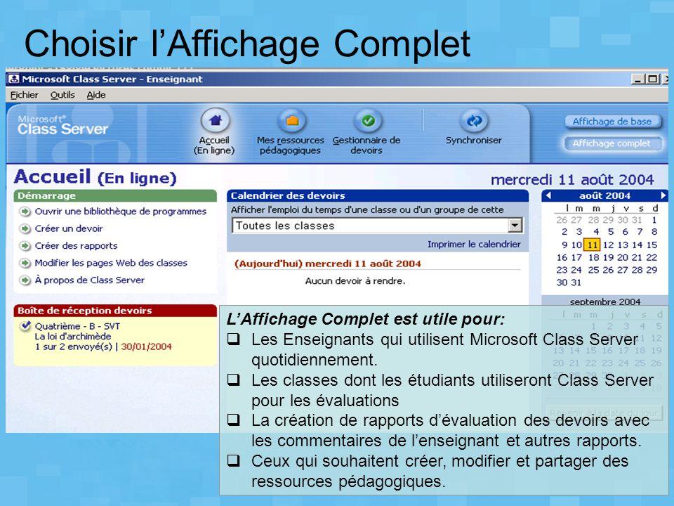 Choisir l'Affichage Complet L'Affichage Complet est utile pour:  Les Enseignants qui utilisent Microsoft Class Server quotidiennement.  Les classes