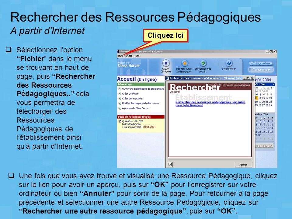 Rechercher des Ressources Pédagogiques A partir d'Internet Cliquez Ici  Une fois que vous avez trouvé et visualisé une Ressource Pédagogique, cliquez