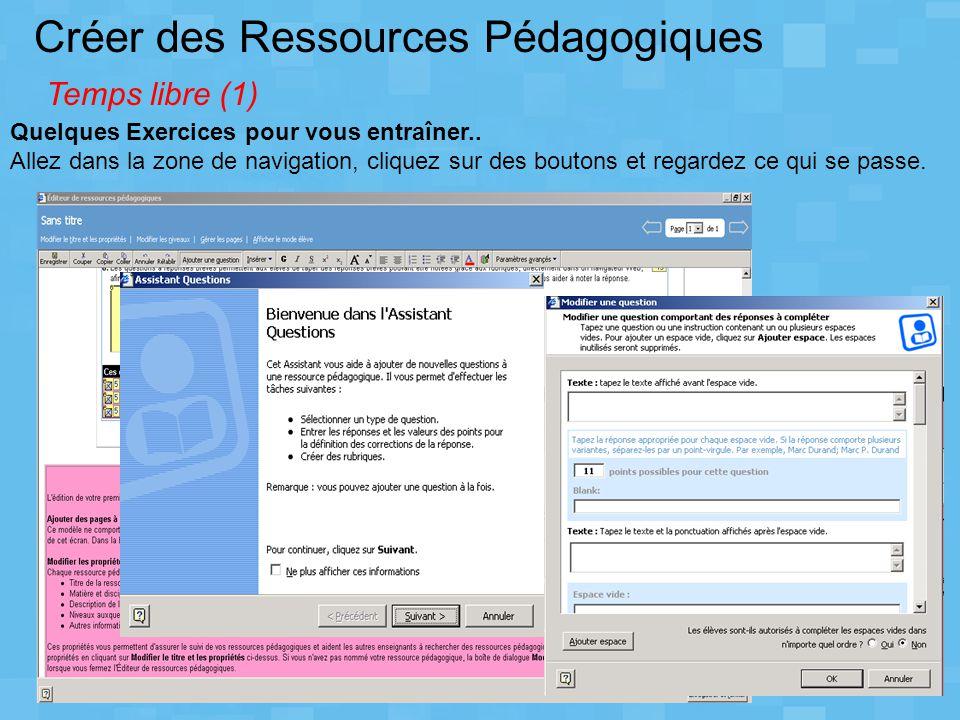 Créer des Ressources Pédagogiques Temps libre (1) Quelques Exercices pour vous entraîner.. Allez dans la zone de navigation, cliquez sur des boutons e