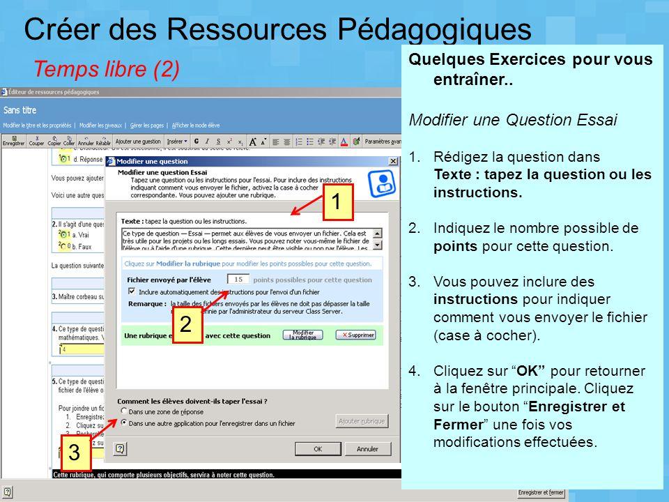 Créer des Ressources Pédagogiques Temps libre (2) 3 Quelques Exercices pour vous entraîner.. Modifier une Question Essai 1.Rédigez la question dans Te