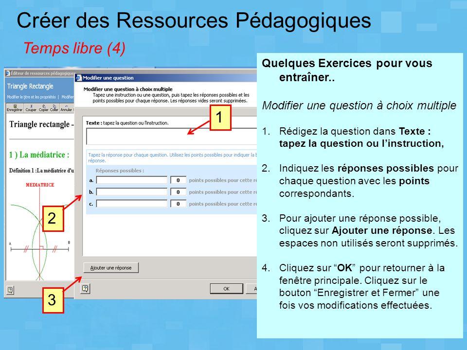 Créer des Ressources Pédagogiques Temps libre (4) 1 Quelques Exercices pour vous entraîner.. Modifier une question à choix multiple 1.Rédigez la quest