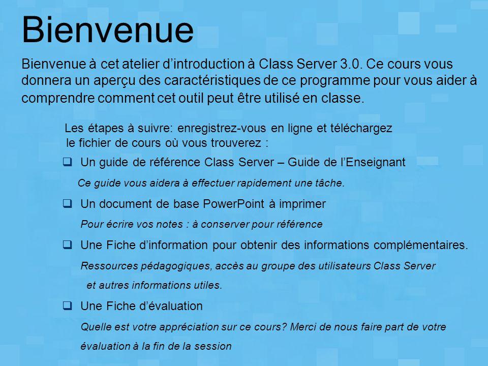 Bienvenue Bienvenue à cet atelier d'introduction à Class Server 3.0. Ce cours vous donnera un aperçu des caractéristiques de ce programme pour vous ai