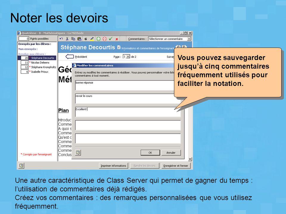 Noter les devoirs Une autre caractéristique de Class Server qui permet de gagner du temps : l'utilisation de commentaires déjà rédigés. Créez vos comm