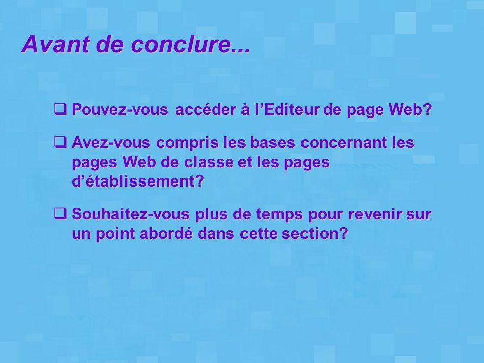 Avant de conclure...  Pouvez-vous accéder à l'Editeur de page Web?  Avez-vous compris les bases concernant les pages Web de classe et les pages d'ét