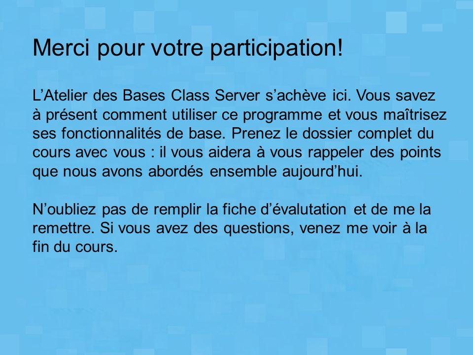 Merci pour votre participation! L'Atelier des Bases Class Server s'achève ici. Vous savez à présent comment utiliser ce programme et vous maîtrisez se