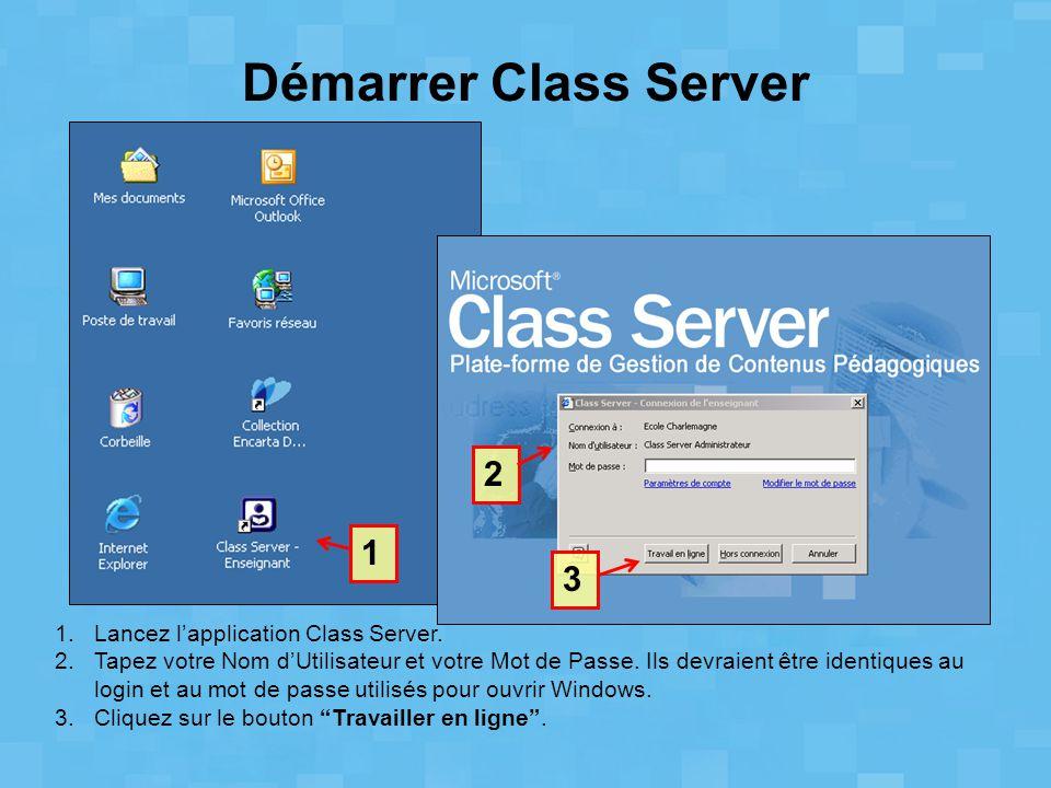1.Lancez l'application Class Server. 2.Tapez votre Nom d'Utilisateur et votre Mot de Passe. Ils devraient être identiques au login et au mot de passe