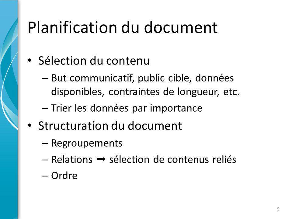 Planification du document • Sélection du contenu – But communicatif, public cible, données disponibles, contraintes de longueur, etc.