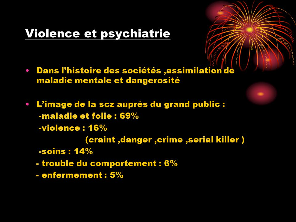 •Etude :swanson et al 1990 pop 8066 individus ---- 29% troubles psychiatrique •Conclusion : -les actes violents sont 4 fois + souvent associ é s avec le diagnostic de schizophrénie -l ' abus de substances est associ é à la violence