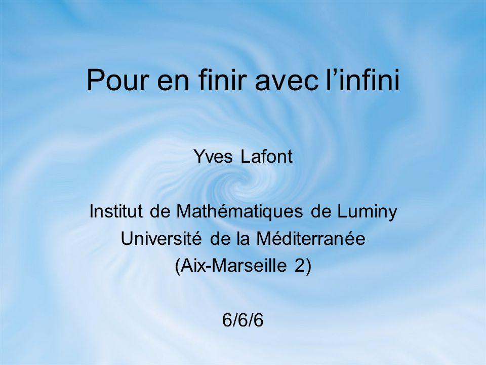 Pour en finir avec l'infini Yves Lafont Institut de Mathématiques de Luminy Université de la Méditerranée (Aix-Marseille 2) 6/6/6